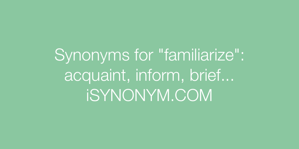 Synonyms familiarize