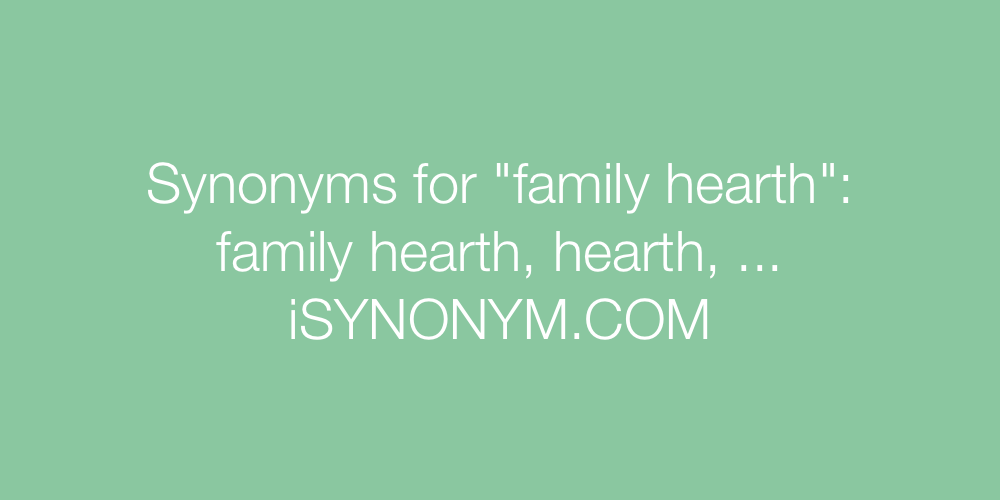 Synonyms family hearth
