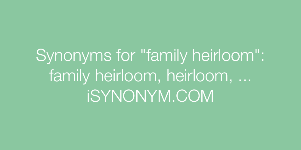 Synonyms family heirloom