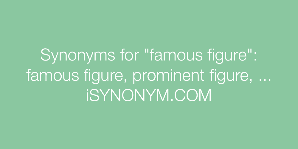 Synonyms famous figure