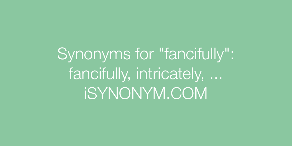 Synonyms fancifully
