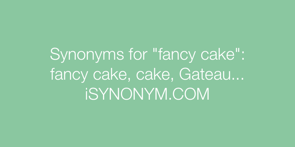 Synonyms fancy cake