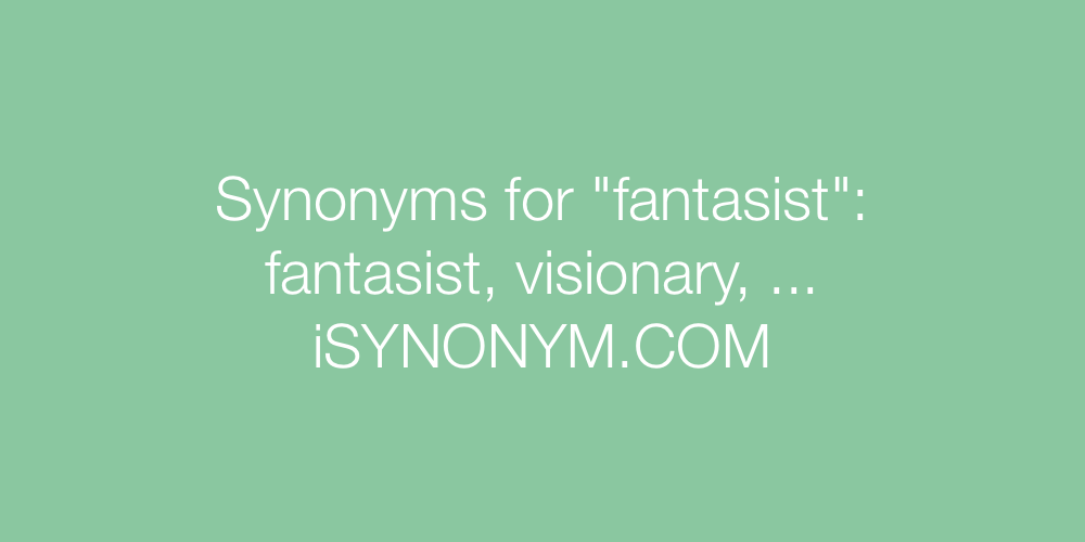Synonyms fantasist