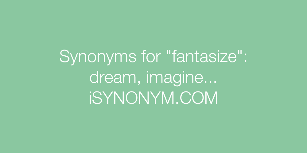 Synonyms fantasize