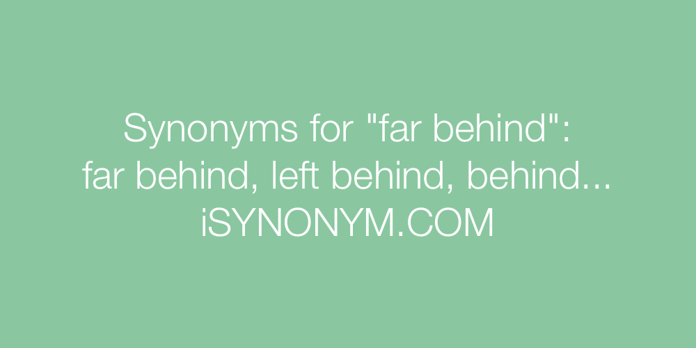 Synonyms far behind