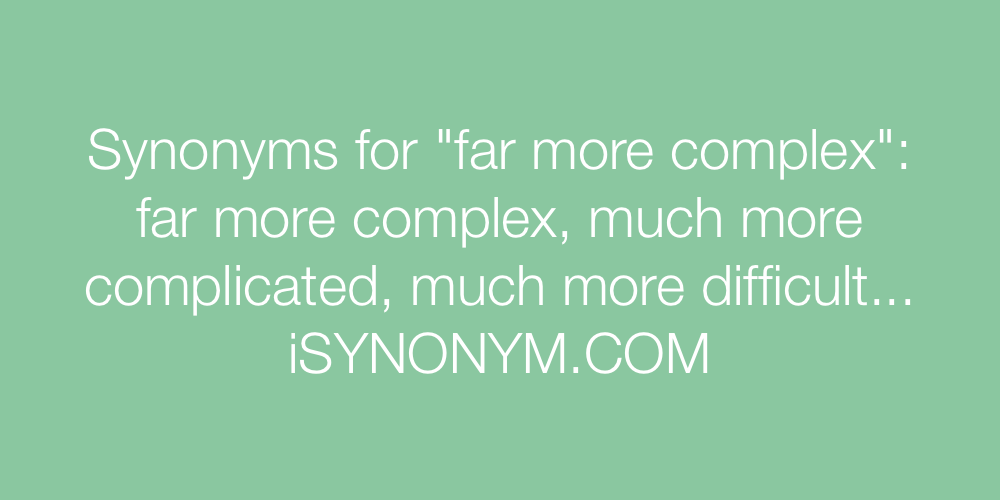 Synonyms far more complex