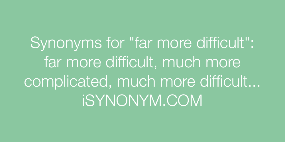 Synonyms far more difficult