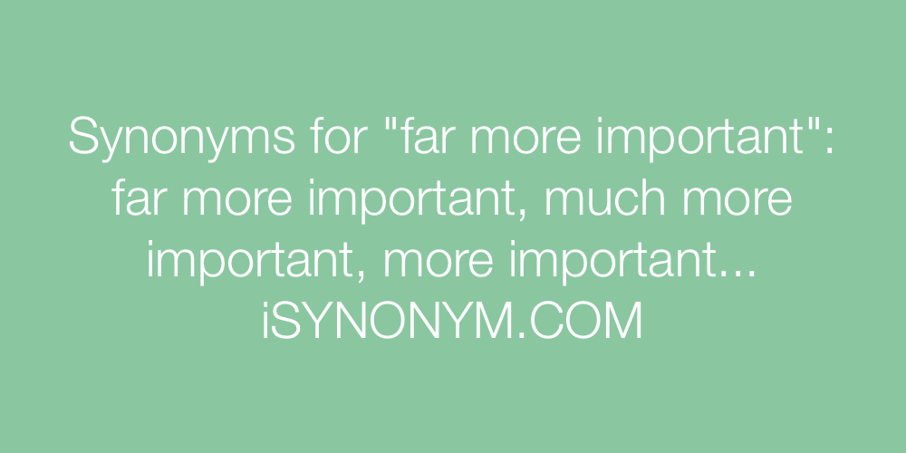 Synonyms far more important