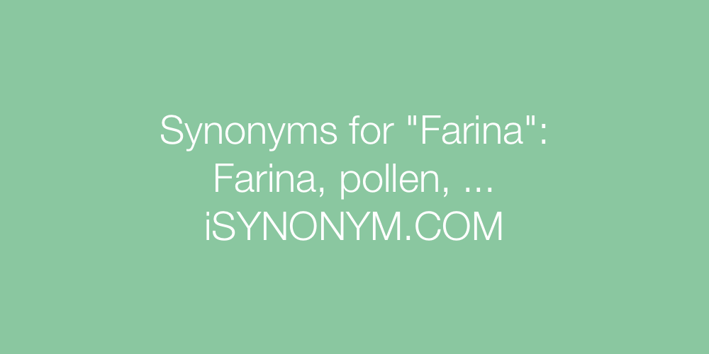 Synonyms Farina