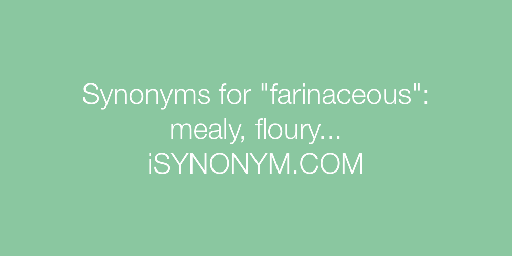 Synonyms farinaceous