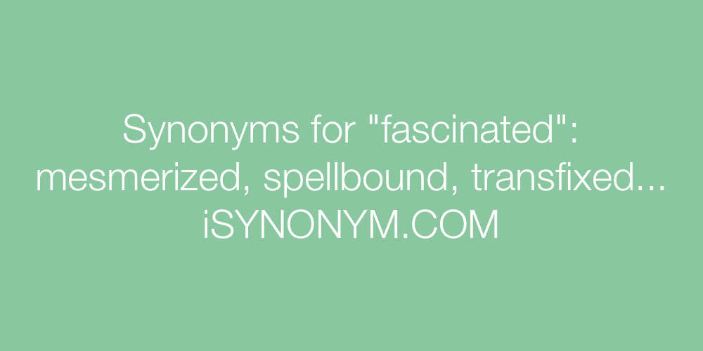 Synonyms fascinated