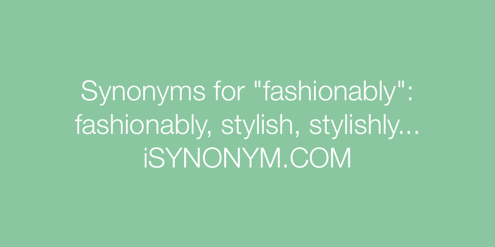 Synonyms fashionably
