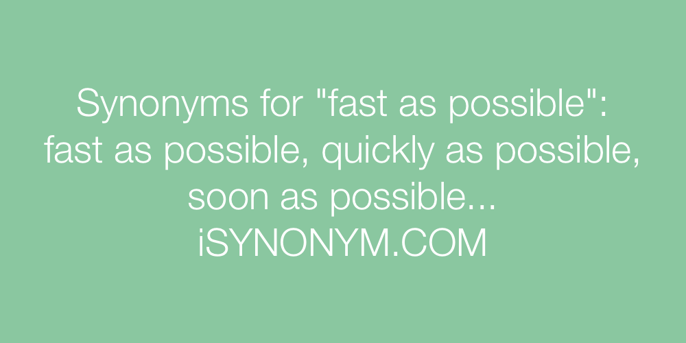 Synonyms fast as possible