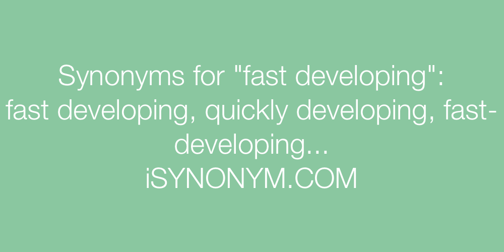 Synonyms fast developing