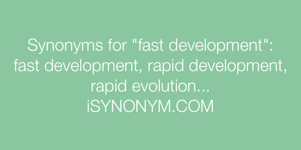 Synonyms fast development