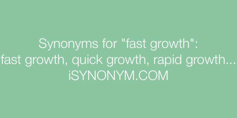 Synonyms fast growth