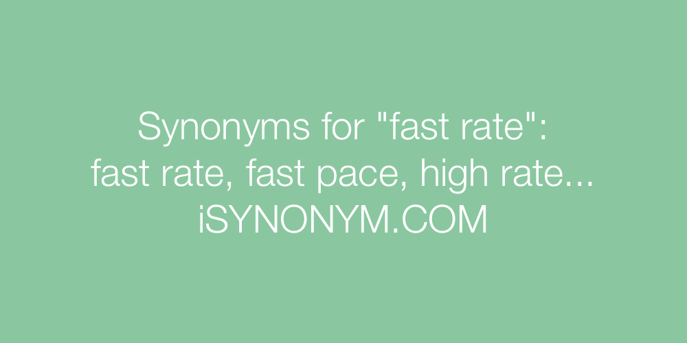 Synonyms fast rate
