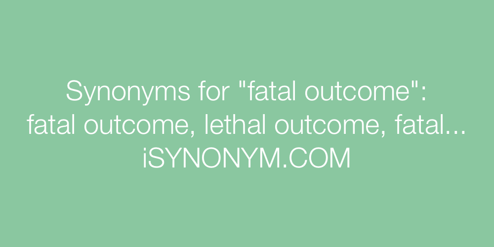 Synonyms fatal outcome