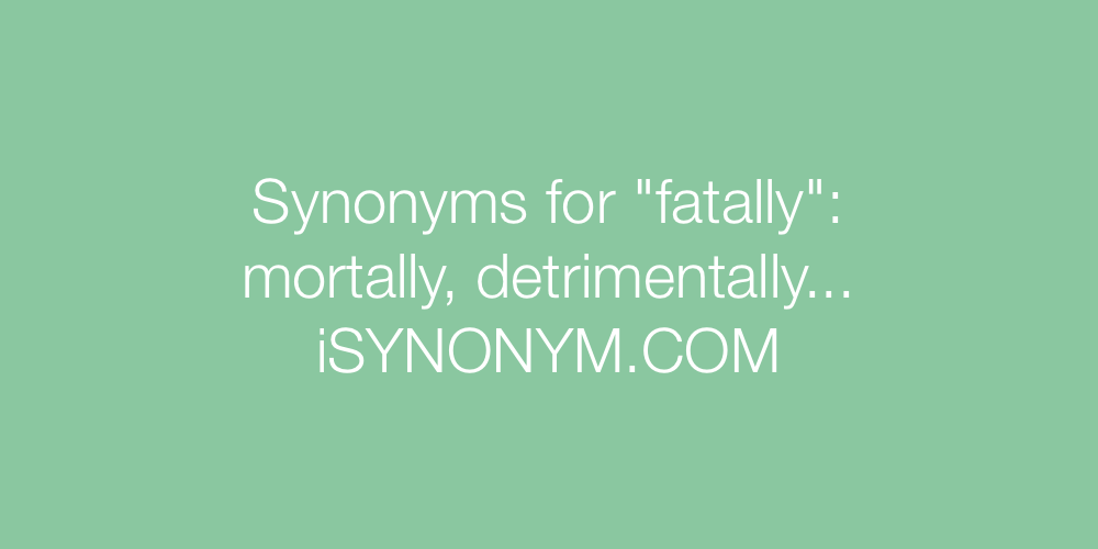 Synonyms fatally