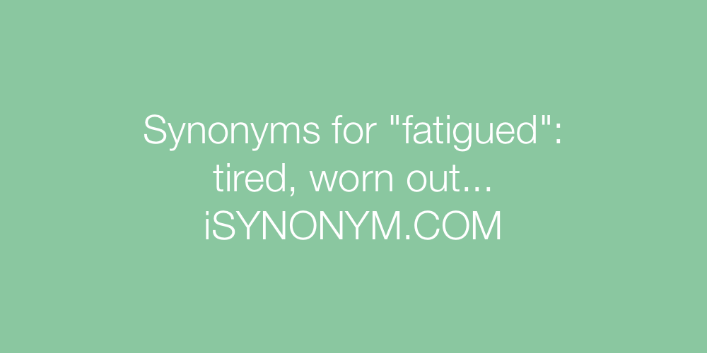 Synonyms fatigued