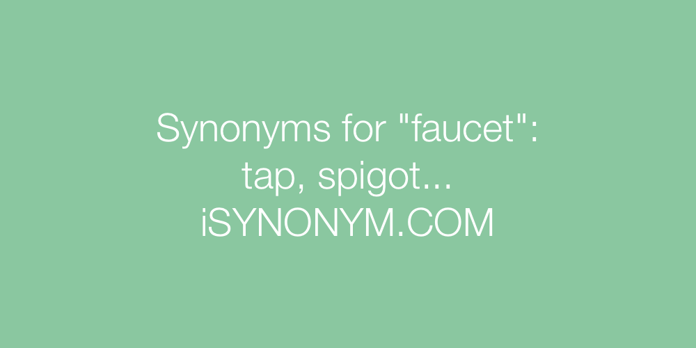 Synonyms for faucet | faucet synonyms - ISYNONYM.COM