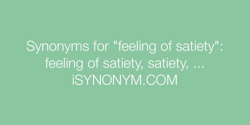 Synonyms feeling of satiety