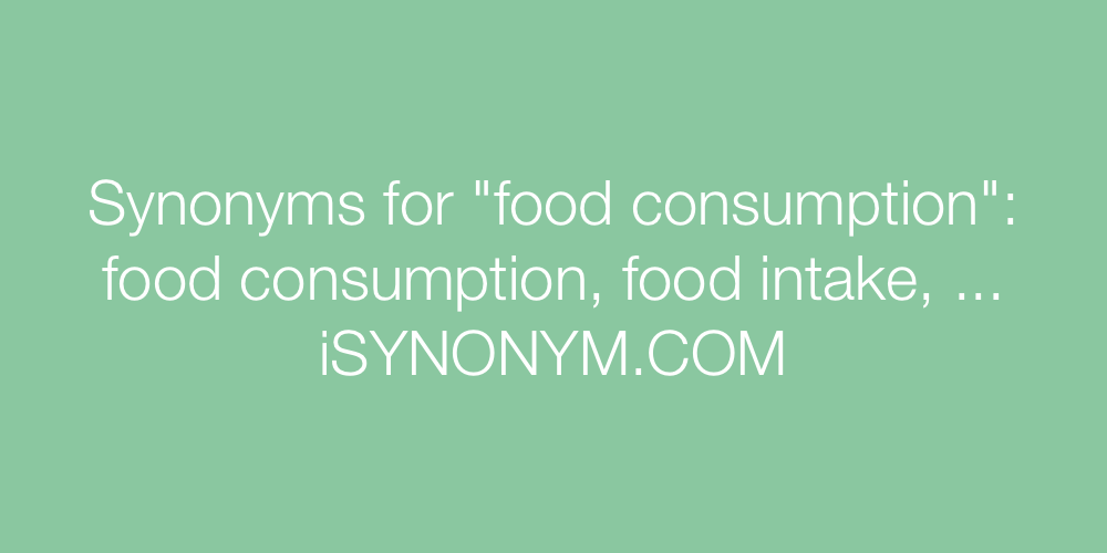 Synonyms food consumption
