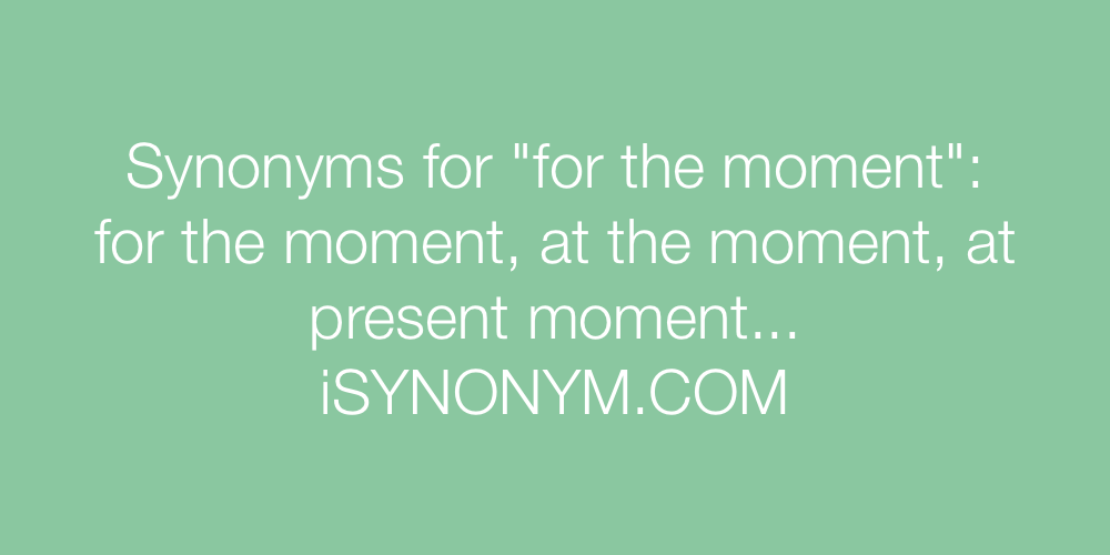Synonyms for the moment