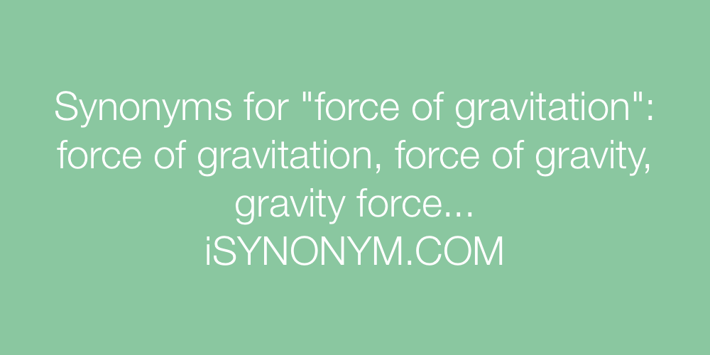 Synonyms force of gravitation
