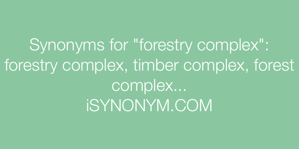 Synonyms forestry complex