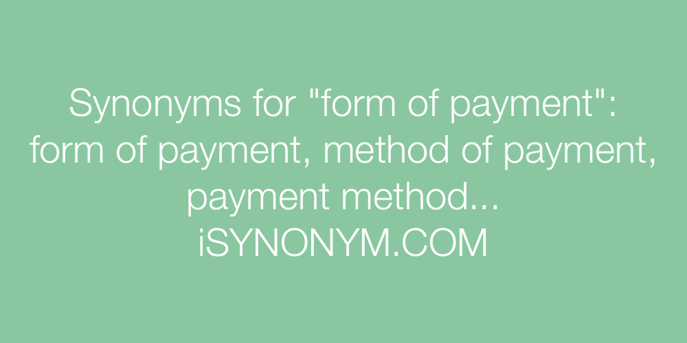 Synonyms for form of payment | form of payment synonyms - ISYNONYM.COM