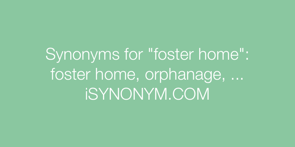 Synonyms foster home