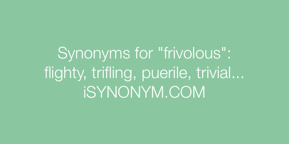 Synonyms for frivolous | frivolous synonyms - ISYNONYM COM