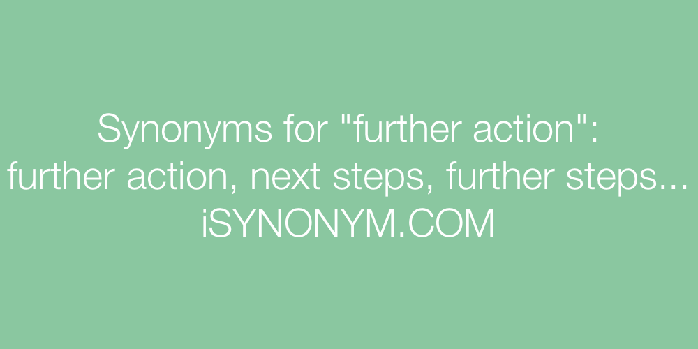 Synonyms further action