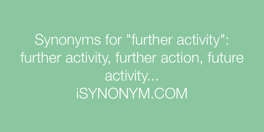 Synonyms further activity