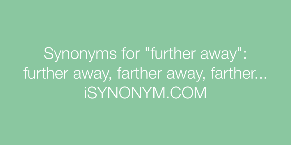 Synonyms further away