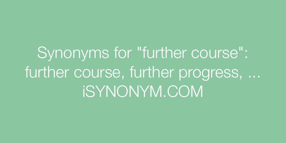Synonyms further course