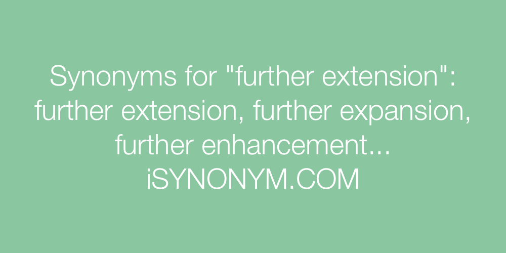 Synonyms further extension