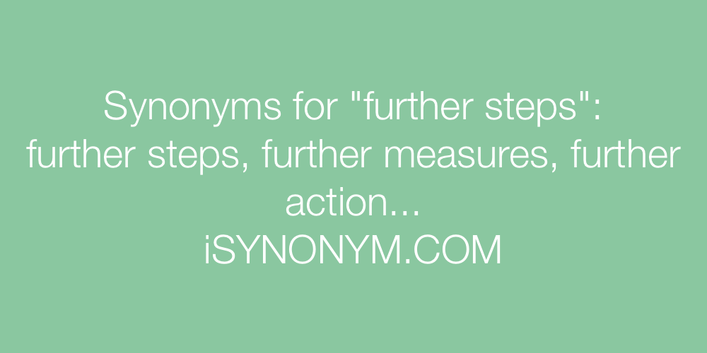 Synonyms further steps