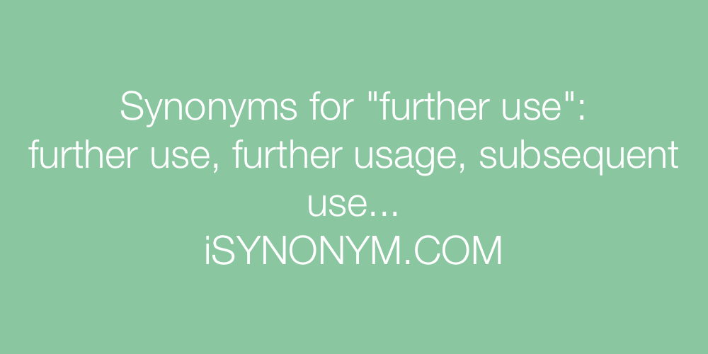 Synonyms further use