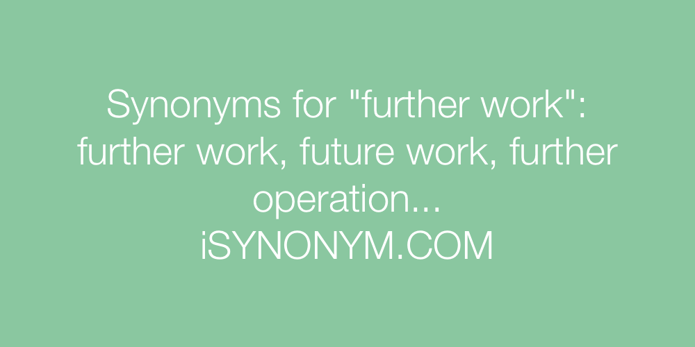 Synonyms further work