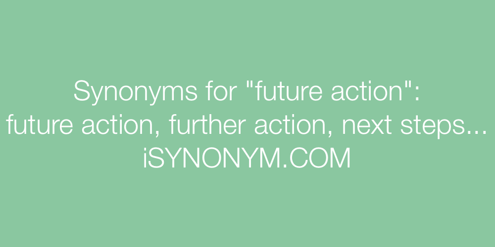 Synonyms future action