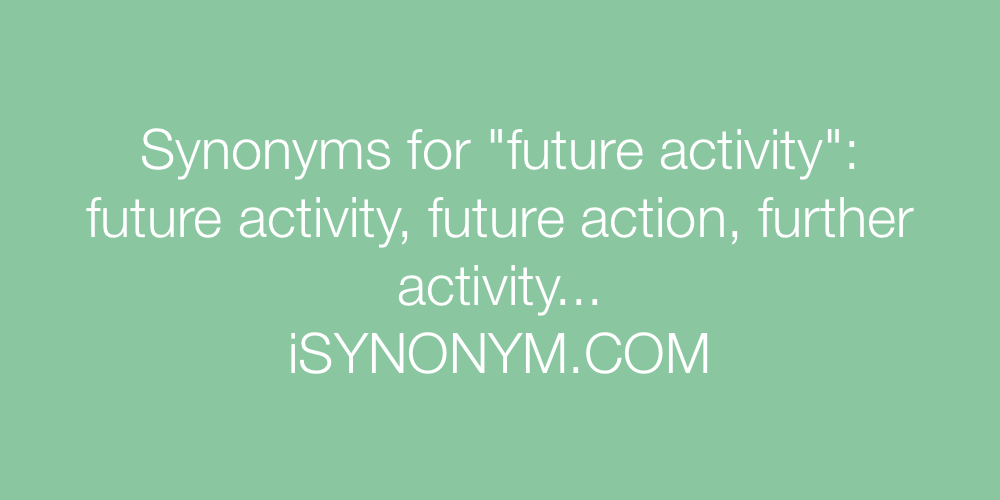 Synonyms future activity