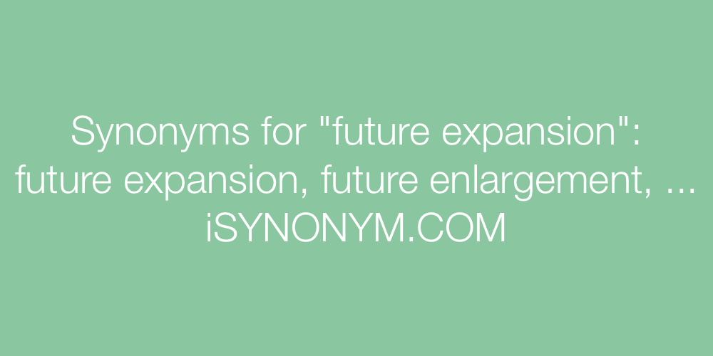 Synonyms future expansion