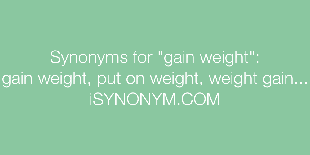 Synonyms gain weight