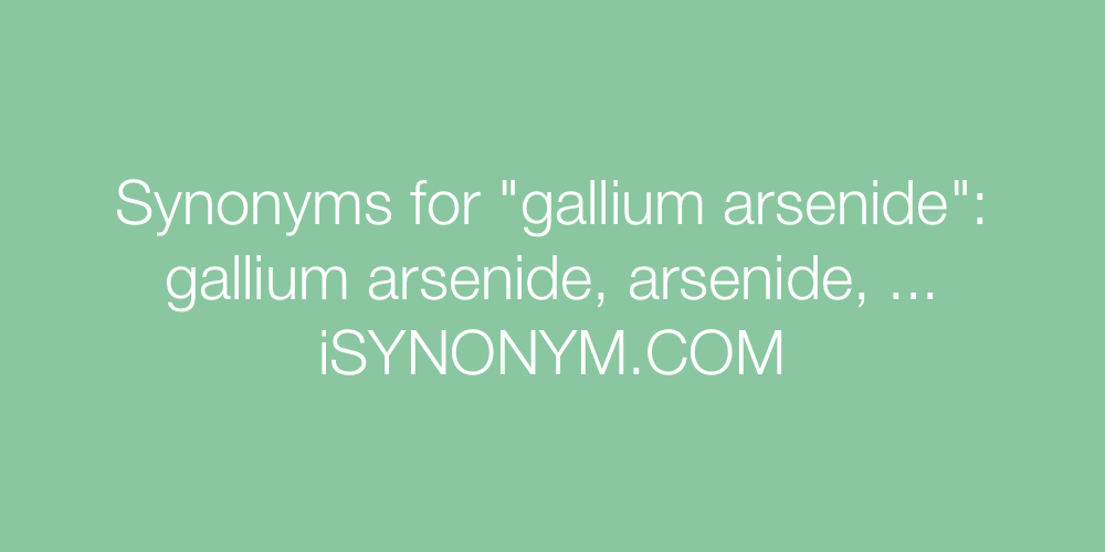Synonyms gallium arsenide