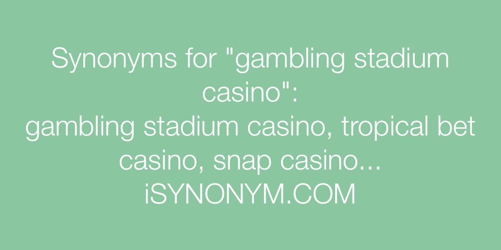 Synonyms gambling stadium casino