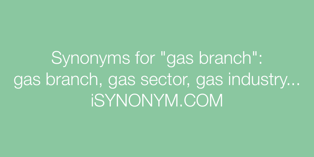 Synonyms gas branch