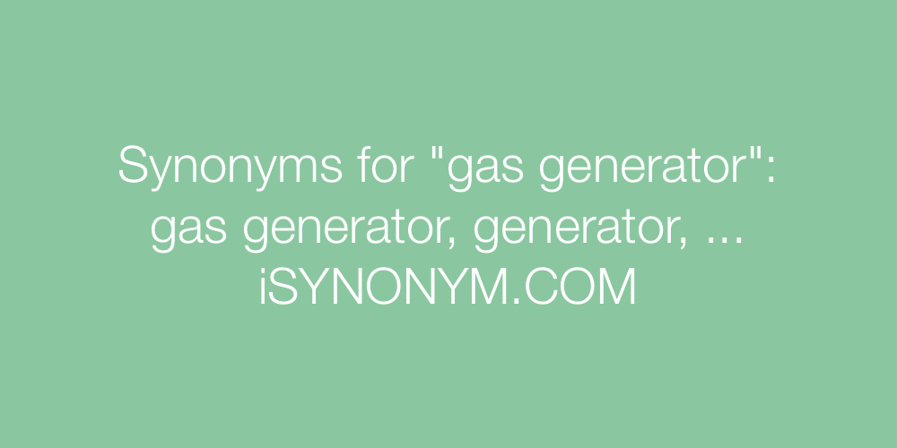 Synonyms gas generator
