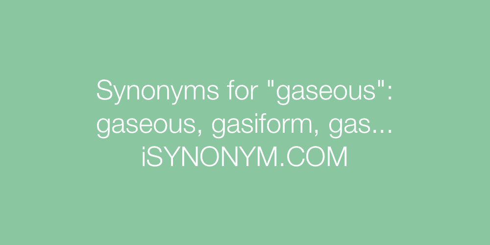 Synonyms gaseous